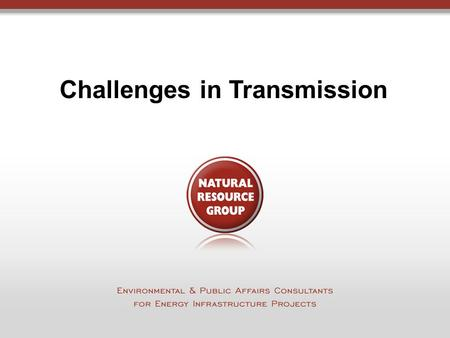 Challenges in Transmission. 2 Environmental and Public Affairs Consulting for the Energy Industry Energy Sectors  Oil & Gas  Pipeline  Storage  LNG.