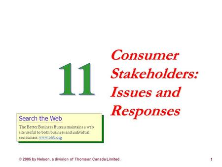 © 2005 by Nelson, a division of Thomson Canada Limited. 1 Consumer Stakeholders: Issues and Responses Search the Web The Better Business Bureau maintains.