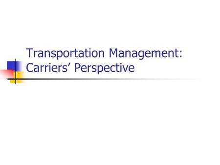 Transportation Management: Carriers' Perspective.