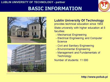 Lublin University Of Technology provides technical education since 1953 State university with higher education at 5 faculties: - Mechanical Engineering.