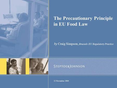 The Precautionary Principle in EU Food Law 15 November 2004 by Craig Simpson, Brussels EU Regulatory Practice.