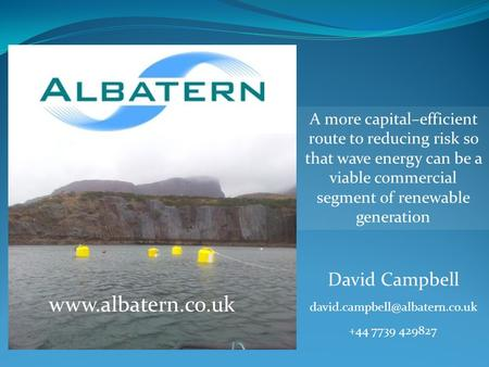 Www.albatern.co.uk A more capital–efficient route to reducing risk so that wave energy can be a viable commercial segment of renewable generation David.