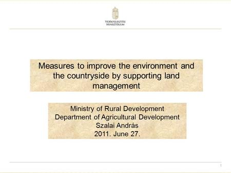 1 Measures to improve the environment and the countryside by supporting land management Ministry of Rural Development Department of Agricultural Development.