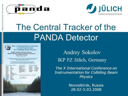Mitglied der Helmholtz-Gemeinschaft Andrey Sokolov IKP FZ Jülich, Germany The Central Tracker of the PANDA Detector The X International Conference on Instrumentation.