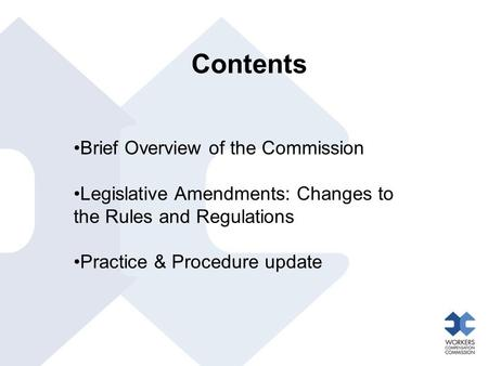 Contents Brief Overview of the Commission Legislative Amendments: Changes to the Rules and Regulations Practice & Procedure update.