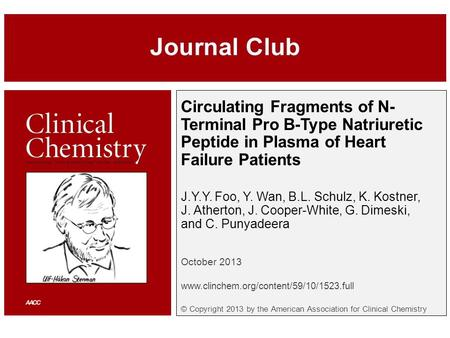 Circulating Fragments of N- Terminal Pro B-Type Natriuretic Peptide in Plasma of Heart Failure Patients J.Y.Y. Foo, Y. Wan, B.L. Schulz, K. Kostner, J.