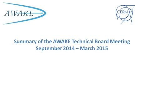 Summary of the AWAKE Technical Board Meeting September 2014 – March 2015.