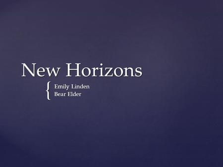 { New Horizons Emily Linden Bear Elder.  Leaving Earth faster than any other spacecraft to date  First spacecraft to be launched directly into a solar.