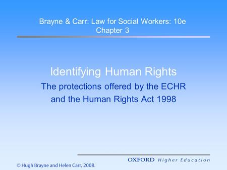 Identifying Human Rights The protections offered by the ECHR and the Human Rights Act 1998 Brayne & Carr: Law for Social Workers: 10e Chapter 3.