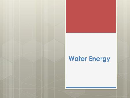 Water Energy. Hydro Energy - the energy generated by water.