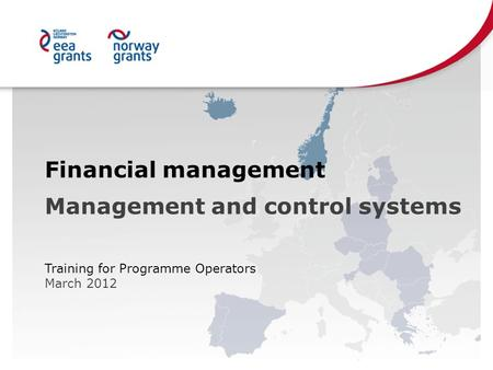 Financial management Management and control systems Training for Programme Operators March 2012.