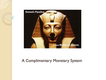 A Complimentary Monetary System. Structure of the KMT Pipeline This non profit organization is structured to influence international commerce and trade.