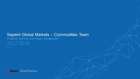Sapient Global Markets – Commodities Team Analytics, Advisory and Project Management.