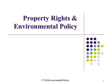 17.32 Environmental Politics 1 Property Rights & Environmental Policy.