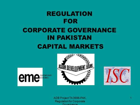 ADB Project TA 3696-PAK, Regulation for Corporate Governance 1 REGULATION FOR CORPORATE GOVERNANCE IN PAKISTAN CAPITAL MARKETS.