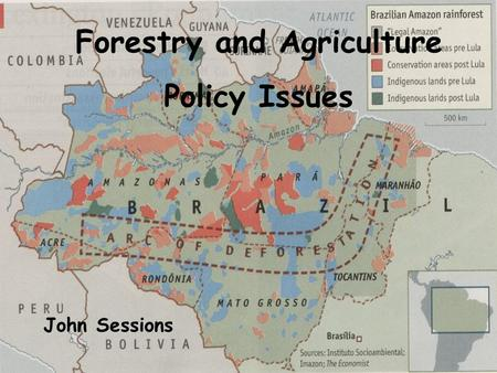 Forestry and Agriculture Policy Issues John Sessions.