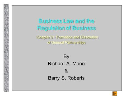 Business Law and the Regulation of Business Chapter 31: Formation and Dissolution of General Partnerships By Richard A. Mann & Barry S. Roberts.