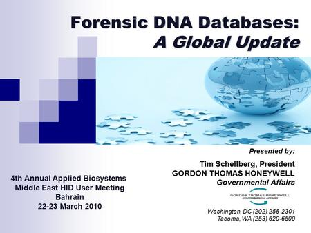 Forensic DNA Databases: A Global Update Presented by: Tim Schellberg, President GORDON THOMAS HONEYWELL Governmental Affairs Washington, DC (202) 258-2301.