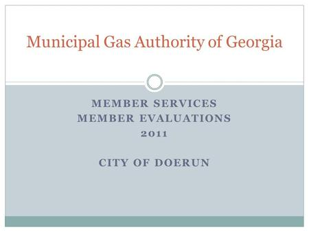 MEMBER SERVICES MEMBER EVALUATIONS 2011 CITY OF DOERUN Municipal Gas Authority of Georgia.