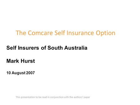 The Comcare Self Insurance Option This presentation to be read in conjunction with the authors' paper Self Insurers of South Australia Mark Hurst 10 August.
