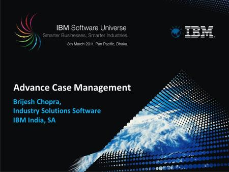 Advance Case Management Brijesh Chopra, Industry Solutions Software IBM India, SA.
