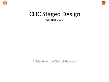 CLIC Staged Design October 2012 D. Schulte for the CLIC collaboration.