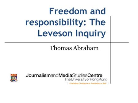 Freedom and responsibility: The Leveson Inquiry Thomas Abraham.
