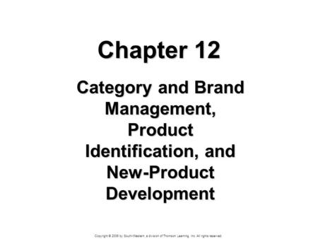 Copyright © 2006 by South-Western, a division of Thomson Learning, Inc. All rights reserved. Chapter 12 Category and Brand Management, Product Identification,