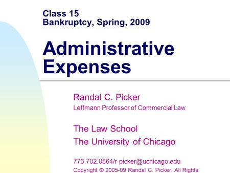 Class 15 Bankruptcy, Spring, 2009 Administrative Expenses Randal C. Picker Leffmann Professor of Commercial Law The Law School The University of Chicago.