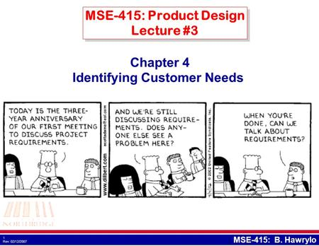 1 Rev: 02/12/2007 MSE-415: B. Hawrylo MSE-415: Product Design Lecture #3 Chapter 4 Identifying Customer Needs.