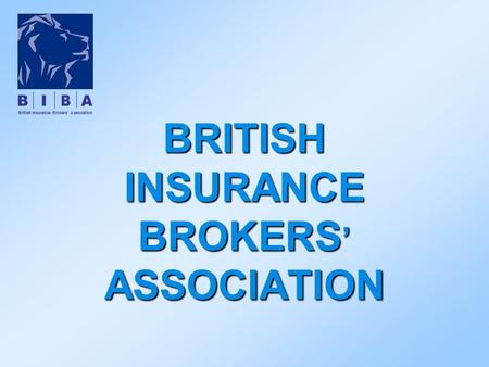 BRITISH INSURANCE BROKERS ' ASSOCIATION British Insurance Brokers' Association.