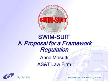 09/12/2009 SWIM-SUIT User Forum, Rome SWIM-SUIT A Proposal for a Framework Regulation Anna Masutti AS&T Law Firm.
