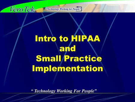 """ Technology Working For People"" Intro to HIPAA and Small Practice Implementation."