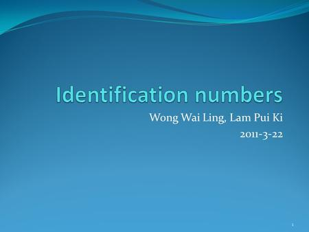 Wong Wai Ling, Lam Pui Ki 2011-3-22 1. Identification number  clearly identify a person or a thing Check digit  an extra digit for the purpose of error.