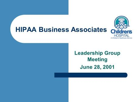 HIPAA Business Associates Leadership Group Meeting June 28, 2001.