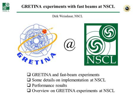 GRETINA experiments with fast beams at NSCL Dirk Weisshaar,  GRETINA and fast-beam experiments  Some details on implementation at NSCL  Performance.