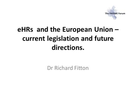 EHRs and the European Union – current legislation and future directions. Dr Richard Fitton.