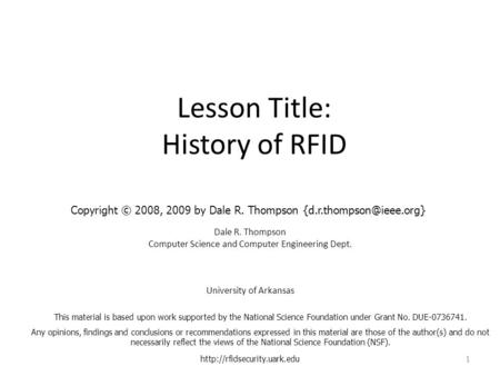 Lesson Title: History of RFID Dale R. Thompson Computer Science and Computer Engineering Dept. University of Arkansas  1 This.