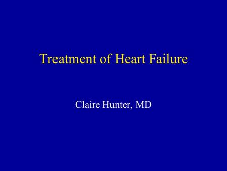 Treatment of Heart Failure Claire Hunter, MD. Treatment of Heart Failure Goals Improve quality of life Prolong life Ejection fraction most important.
