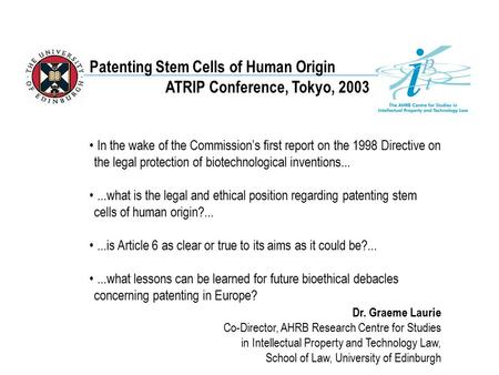 Patenting Stem Cells of Human Origin ATRIP Conference, Tokyo, 2003 In the wake of the Commission's first report on the 1998 Directive on the legal protection.