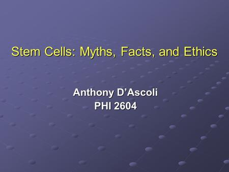 Stem Cells: Myths, Facts, and Ethics