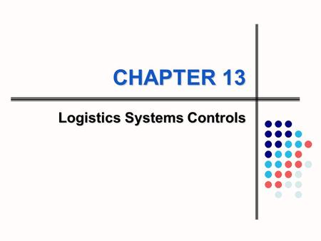 CHAPTER 13 Logistics Systems Controls. 13-2 13-3 Learning Objectives To understand the use of accounting techniques for logistics system control To examine.