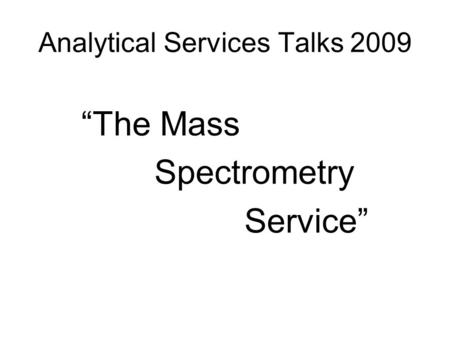 "Analytical Services Talks 2009 ""The Mass Spectrometry Service"""