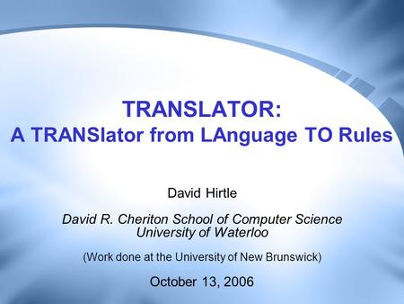 TRANSLATOR: A TRANSlator from LAnguage TO Rules David Hirtle David R. Cheriton School of Computer Science University of Waterloo (Work done at the University.