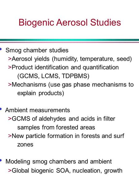 Biogenic Aerosol Studies Smog chamber studies >Aerosol yields (humidity, temperature, seed) >Product identification and quantification (GCMS, LCMS, TDPBMS)