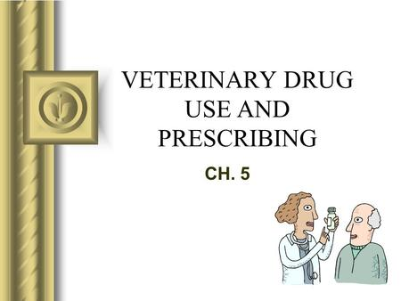 VETERINARY DRUG USE AND PRESCRIBING CH. 5. –All drugs have 3 names Chemical name Generic (nonproprietary) name Trade (proprietary) name.