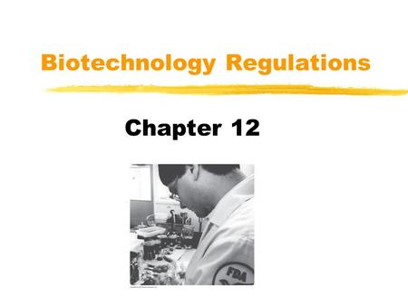 Biotechnology Regulations Chapter 12. The Regulatory Framework  U.S. Department of Agriculture Safe to Grow  Environmental Protection Agency Safe for.