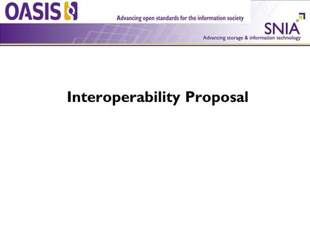 SNIA/SSIF KMIP Interoperability Proposal. What is the proposal? Host a KMIP interoperability program which includes: – Publishing a set of interoperability.
