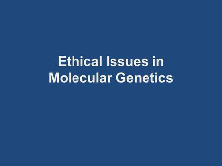 Ethical Issues in Molecular Genetics. Journal Entry Reflect on the ethical, social, political, economic, environmental and legal issues of DNA research.