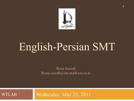 English-Persian SMT Reza Saeedi 1 WTLAB Wednesday, May 25, 2011.